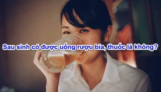 uong-ruou-bia-sau-sinh-co-nen-khong